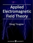 Applied Electromagnetic Field Theory by Doug Tougaw