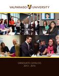 Graduate Catalog, 2013-2014 by Valparaiso University